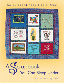 Lauren Kingsland | The Extraodinry T-Shirt Quilt: A Scrapbook You Can Sleep Under